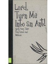 Lord, Turn Me Into an Ant!