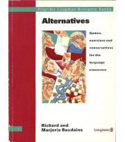 Alternatives .Games, Exercises and Conversations for the Language Classroom